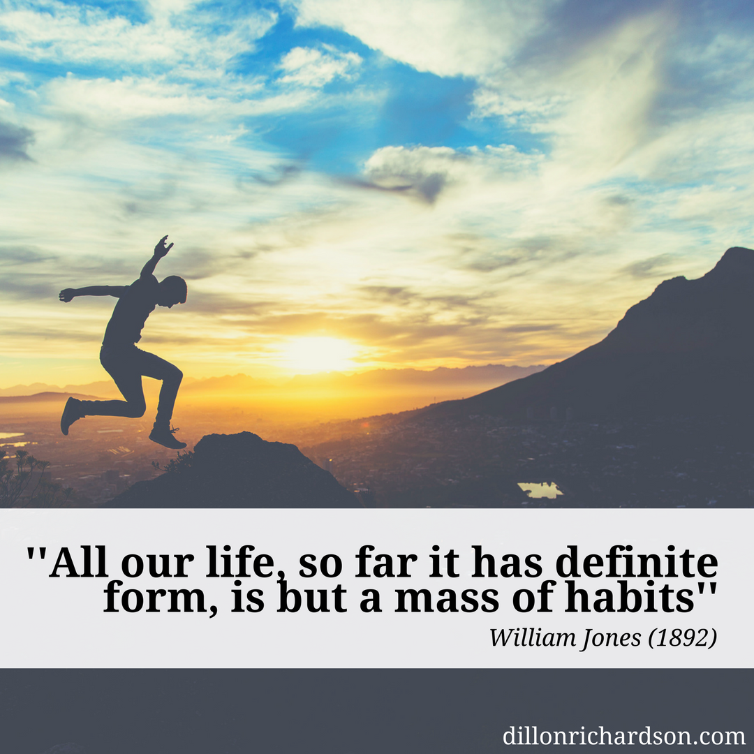 All our life, so far it has definite form, is but a mass of habits by William Jones